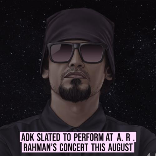 ADK To Perform At Sir A.R. Rahman's Concert This August
