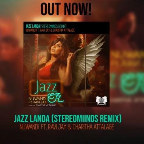 Jazz Landa (Stereomiinds Remix) – Nuwandi Ft Ravi Jay & Charitha Attalage