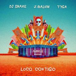 DJ Snake & J Balvin – Loco Contigo Ft Tyga [Ambroz Bootleg]