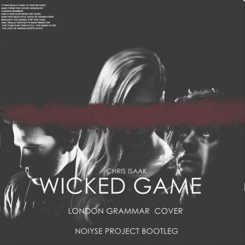 FREE DOWNLOAD: Chris Isaak – Wicked Game – London Grammar Cover (Noiyse Project Bootleg)