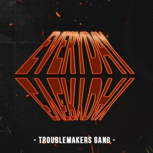 Troublemakers Gang – Everyday (Official Audio)