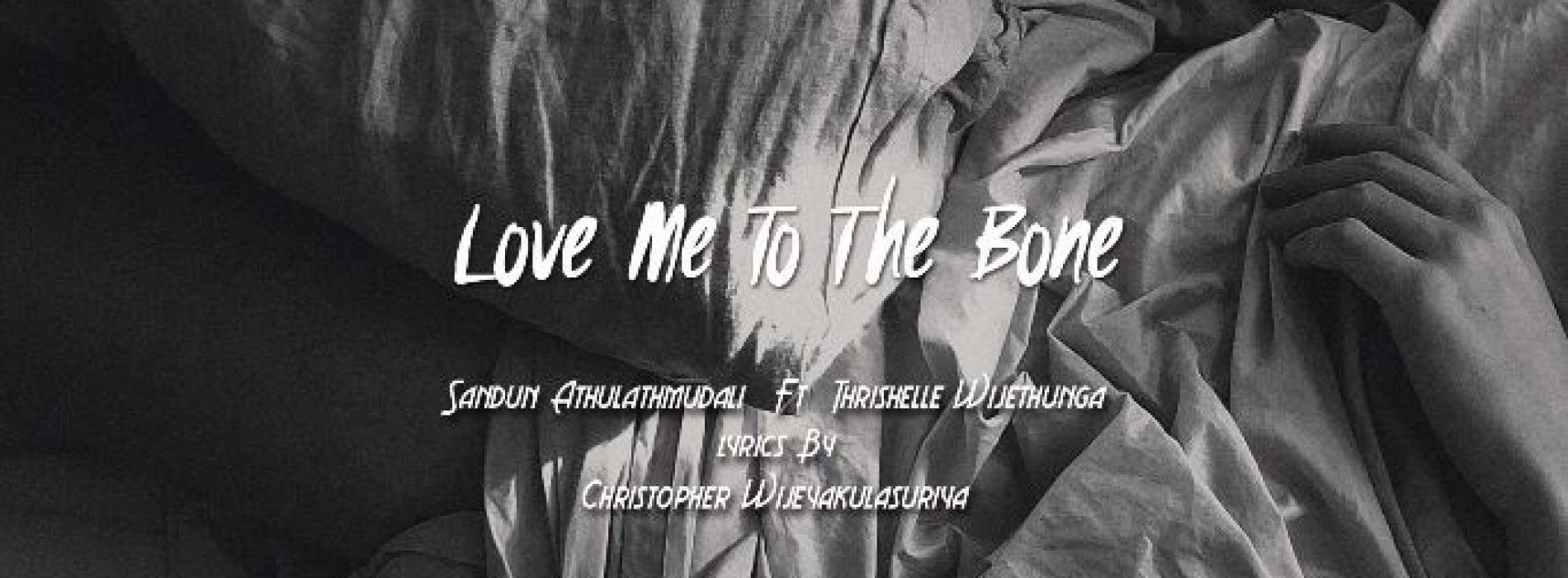 "Sandun Athulathmudali Ft Thrishelle Wijethunga – Love Me To The Bone ""Kiss Me Hard When We Fight"""