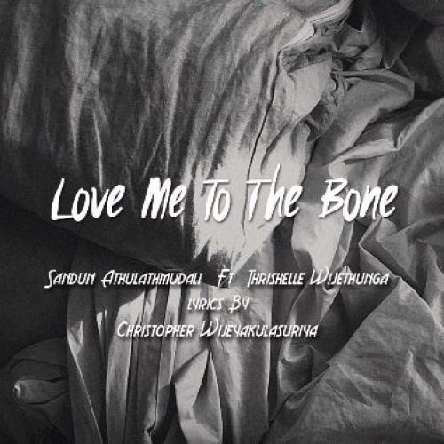 "Sandun Athulathmudali Ft Thrishelle Wijethunga – Love Me To The Bone ""Kiss Me Hard When We Fight"""