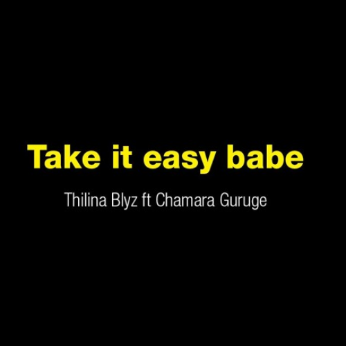 Take It Easy Babe – Thilina Blyz Ft Chamara Guruge