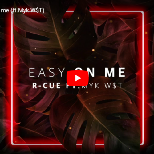 R-CUE – Easy on me (ft Myk W$T)