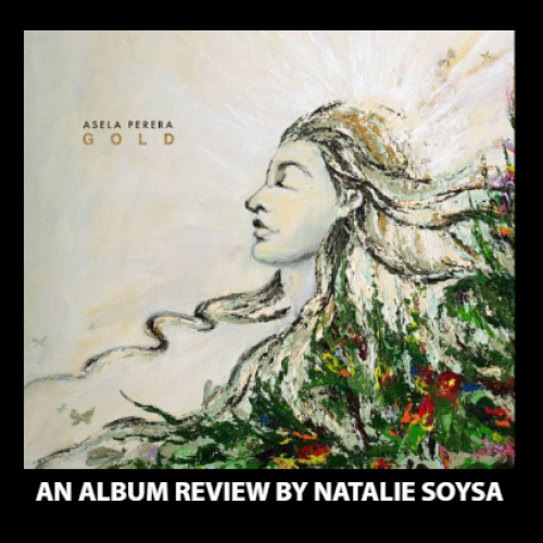 Pure GOLD – A Review of Asela Perera's 2nd Full Length Album By Natalie Soysa