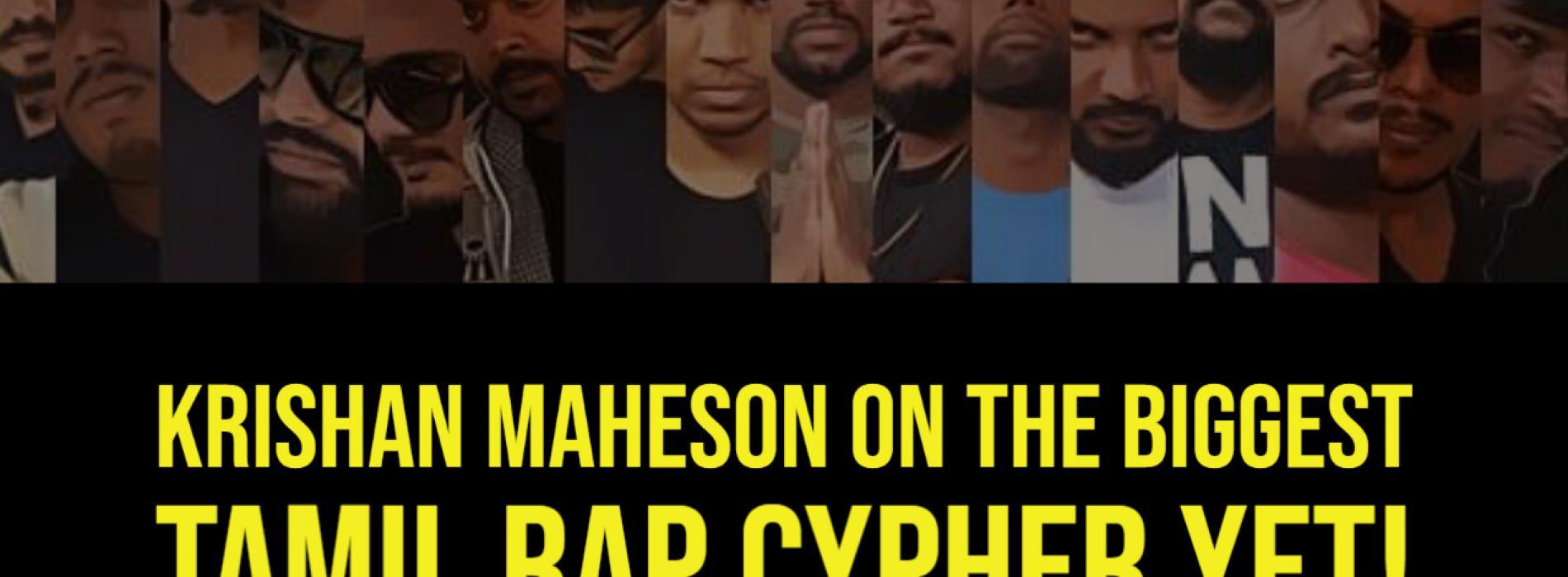 Krishan Maheson On The Biggest Tamil Rap Cypher!