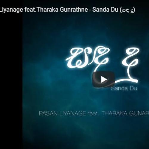 Pasan Liyanage feat Tharaka Gunrathne – Sanda Du (සඳ දූ)