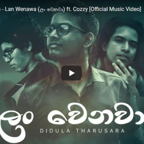 Didula Tharusara – Lan Wenawa (ලං වෙනවා) ft Cozzy [Official Music Video]