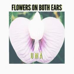 FLOWERS ON BOTH EARS – UMĀ