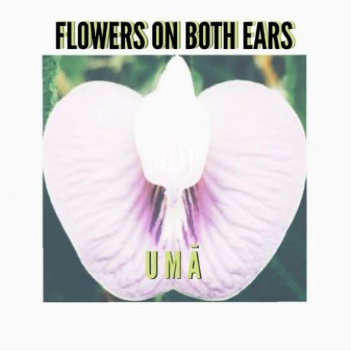 FLOWERS ON BOTH EARS – UMĀ
