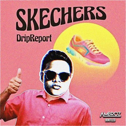 DripReport – Skechers [Ambroz Bootleg]