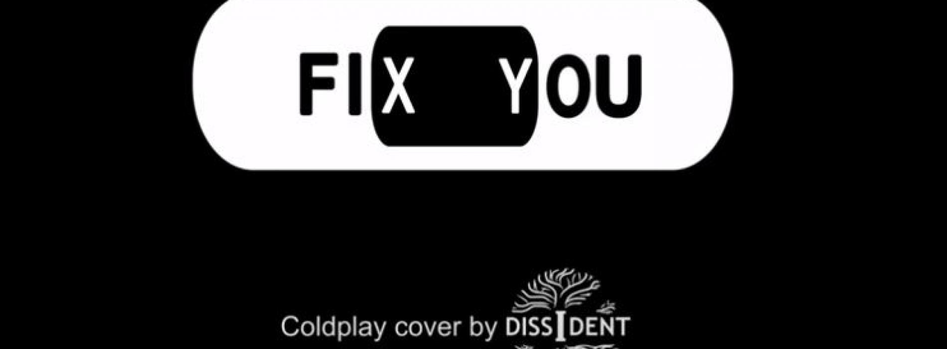 Dissident Has Covered Fix You & Want You To Be A Part of Their Upcoming Video!