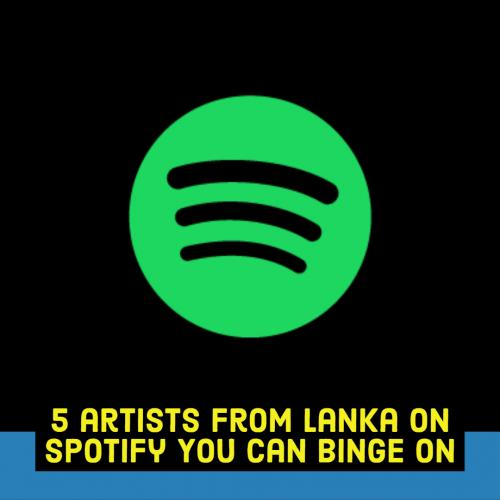 5 Lankan Artists On Spotify You Can Binge This May