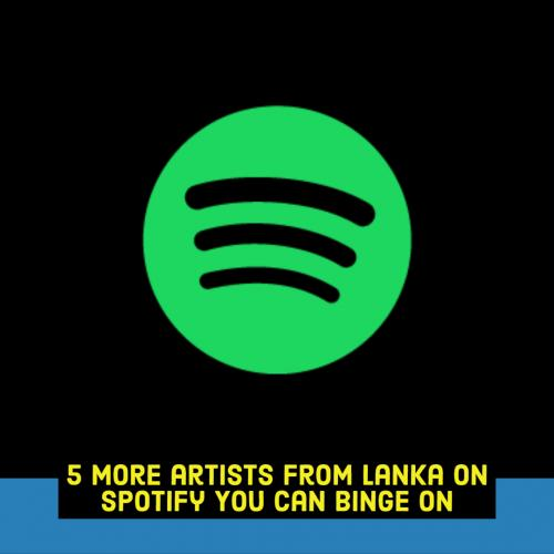 5 More Lankan Artists On Spotify You Can Binge This May