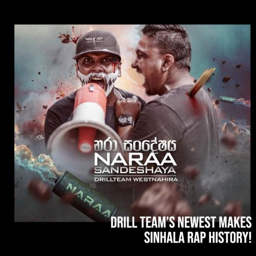 Drill Team Makes Sinhala Rap History On The 23rd Of May With Naara Sandeshaya.