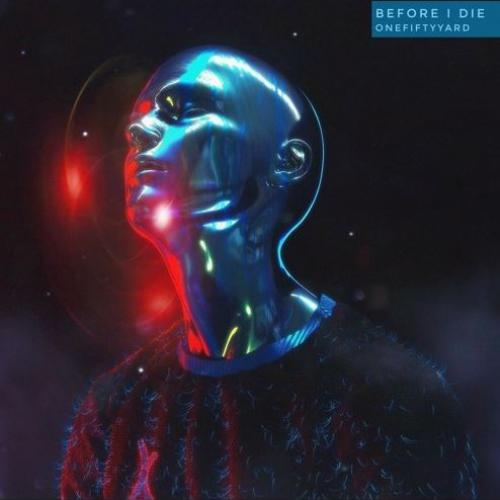 Onefifty Yard – Before I Die