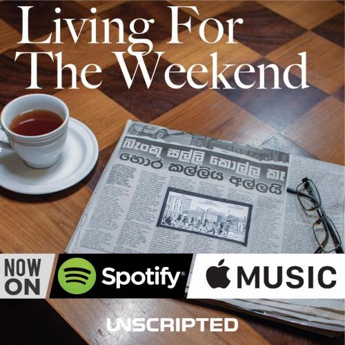 Unscripted – Living For The Weekend
