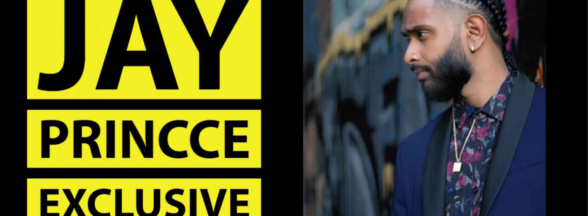 Exclusive : Jay Princce