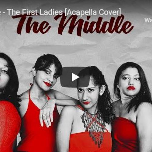 New Music : The Middle – The First Ladies [Acapella Cover]