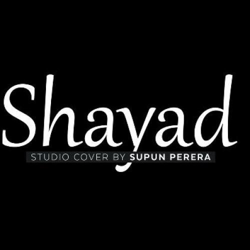 New Music : SHAYAD Studio Cover – Supun Perera | Love Aaj Kal | Pritam | Arijit Singh