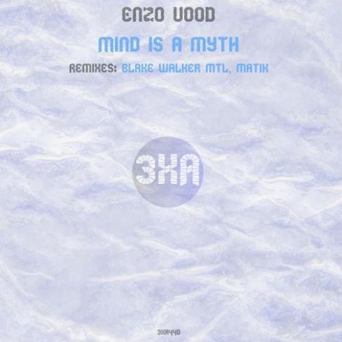 New Music : Enzo Vood – Mind Is A Myth (Original Mix) [Preview]