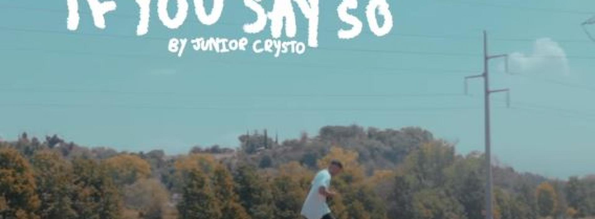 New Music : Junior Crysto – If You Say So