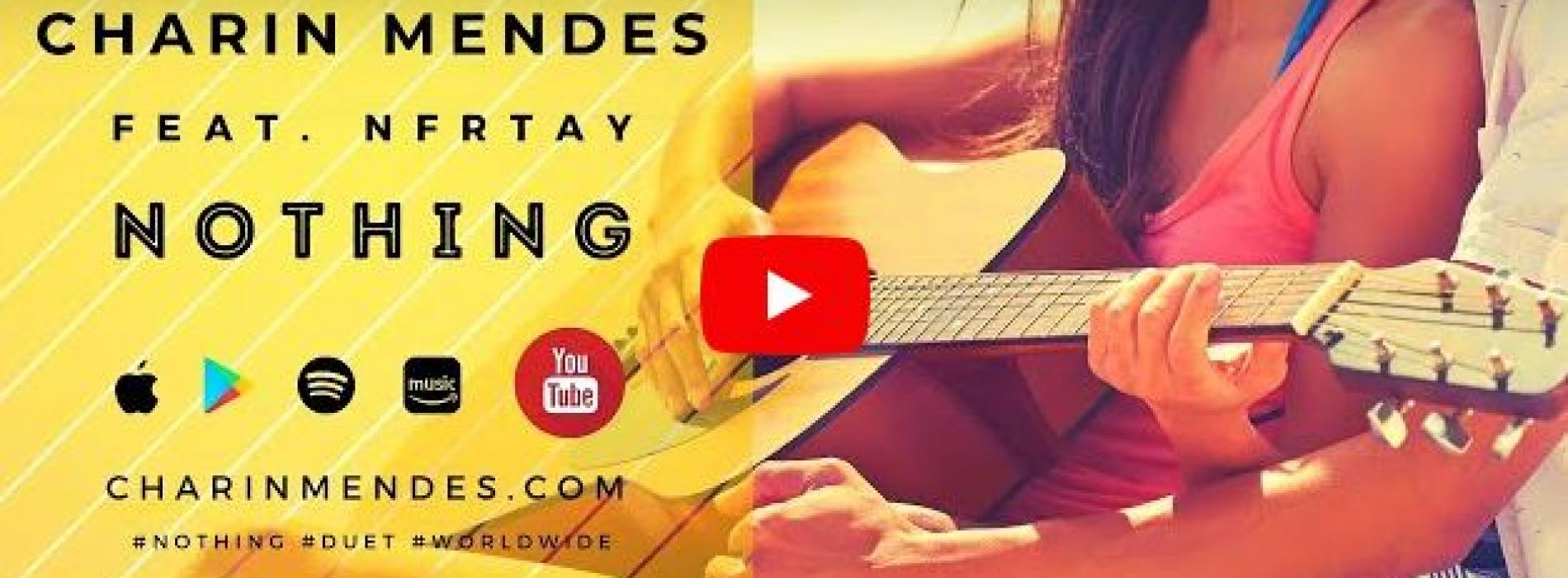 New Music : Charin Mendes feat NFRTAY – Nothing {Duet} [Acoustic Version]