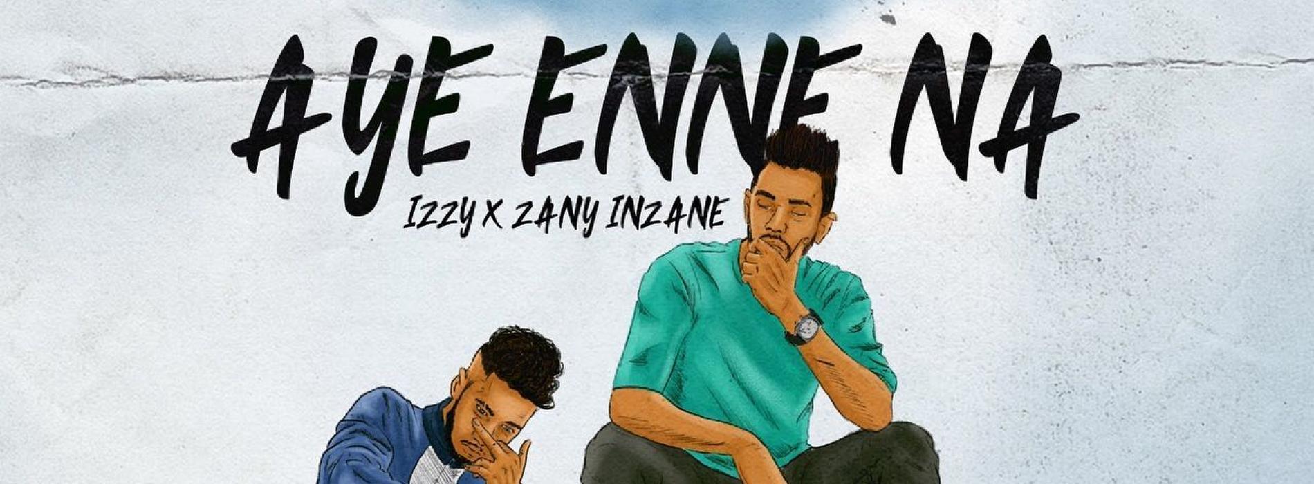 New Music : Izzy Iznu Ft Zany Inzane – Aye Enne Na
