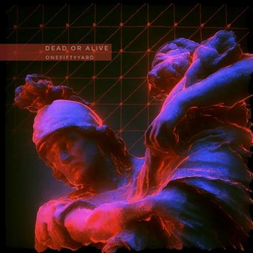New Music – Onefifty Yard – Dead or Alive