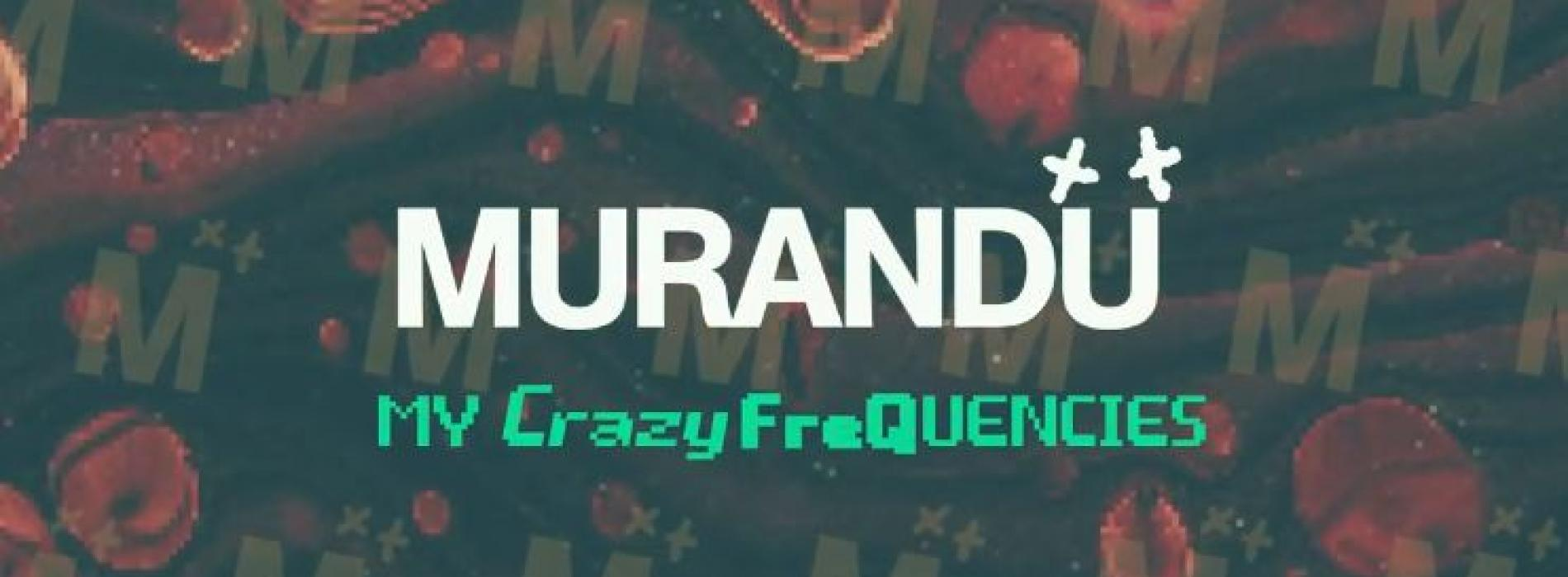 New Music : Murandu – My Crazy FreQuencies