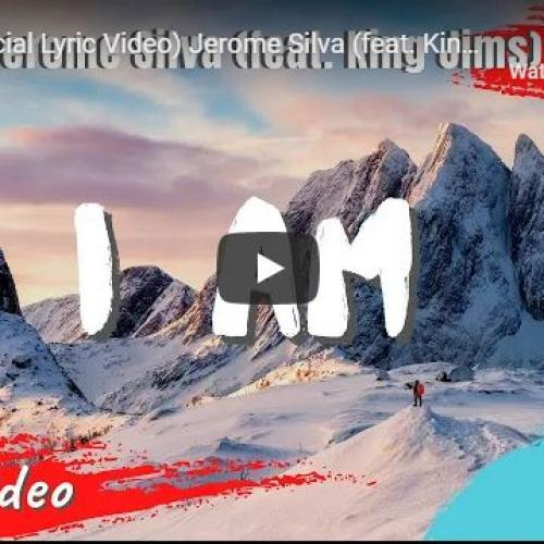 New Music : I Am (Official Lyric Video) Jerome Silva (feat King Jims)