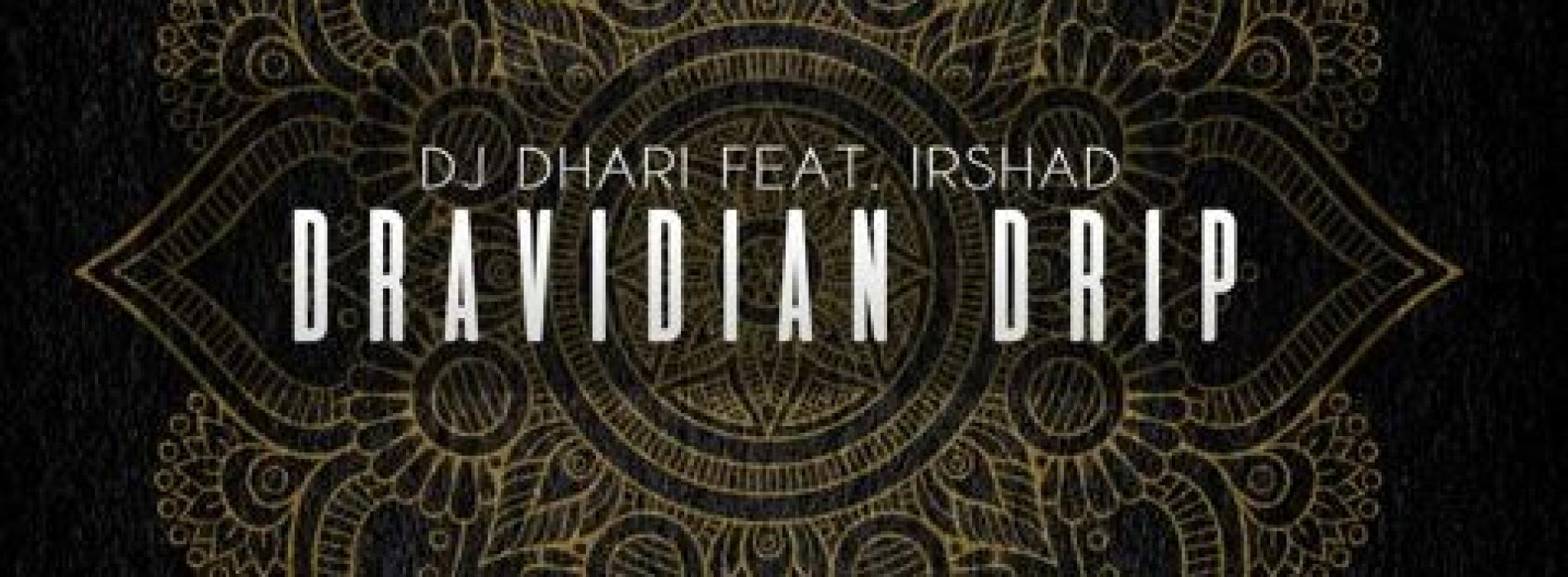 New Music : Dj Dhari Ft Irshad – Dravidian Drip (Original)