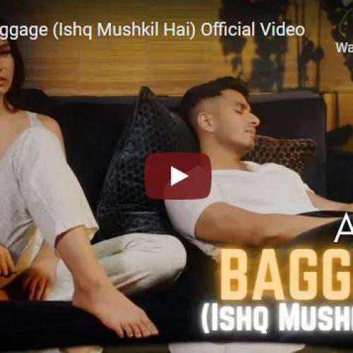 New Music : Arjun – Baggage (Ishq Mushkil Hai) Official Video