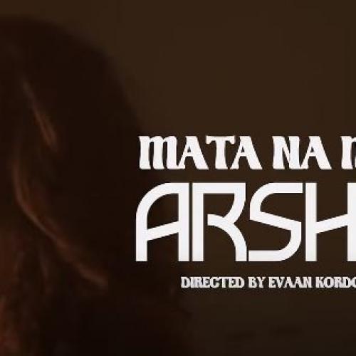 New Music : Arshu – Mata Na Ma | Official Music Video