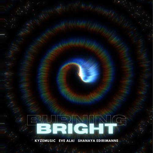 New Music : KyzeMusic & Eve Alai Ft Shanaya – Burning Bright (Official Visualizer)