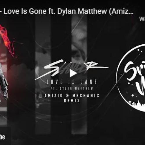 New Music : SLANDER – Love Is Gone ft Dylan Matthew (Amizio & Mechanic Remix)