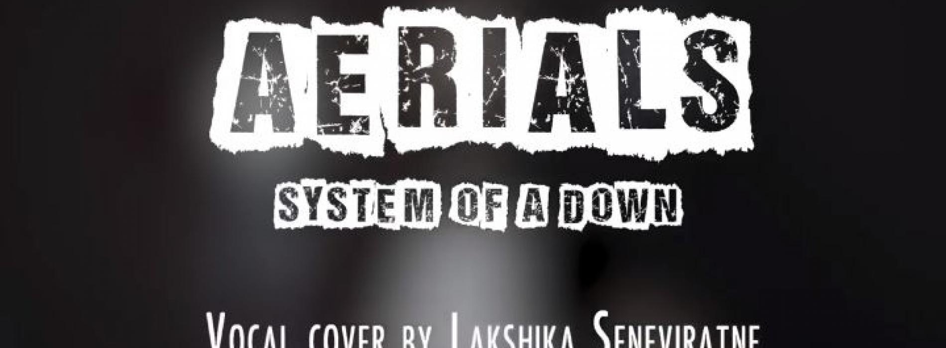 New Music : SOAD – Aerials (Vocal cover by Lakshika Seneviratne)