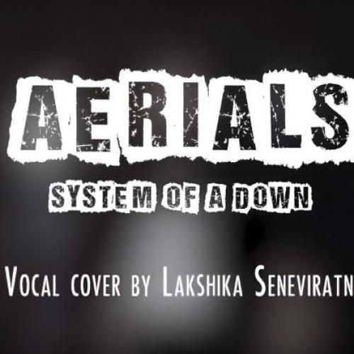 New Music : SOAD – Aerials (Vocal cover by Lakshika Seneviratne)