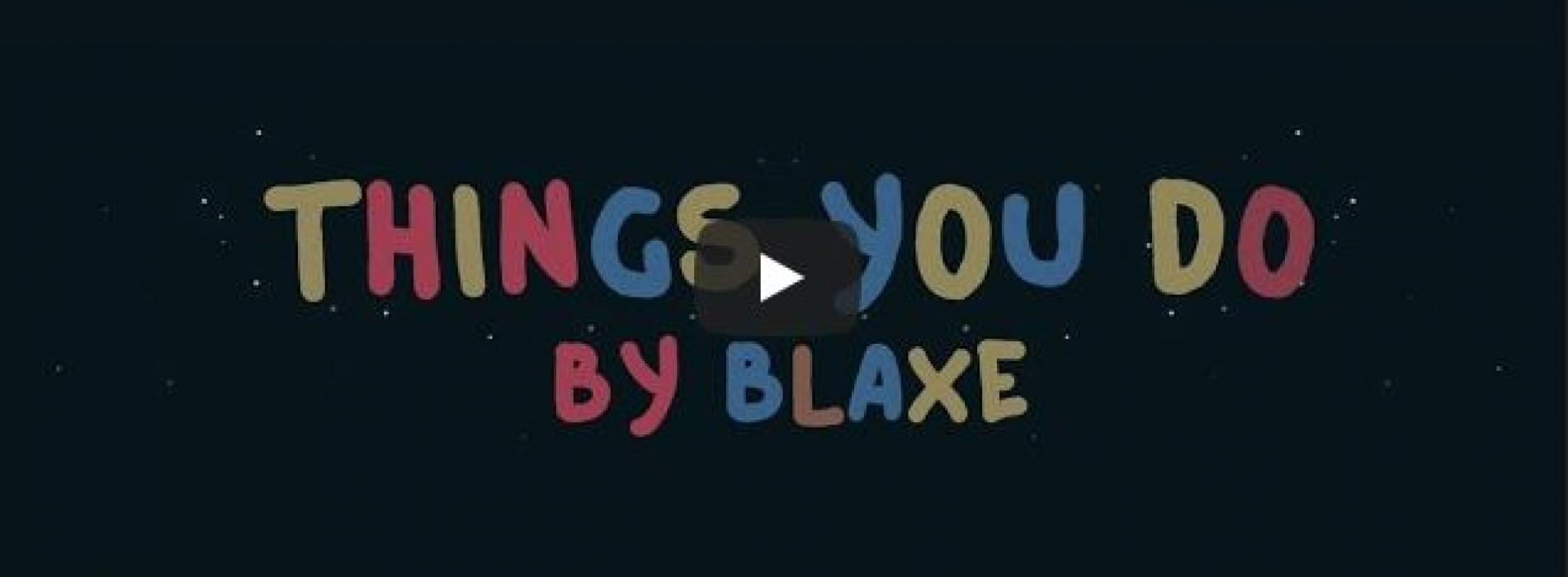 New Music : Things You Do – BLAXE (Official Lyric Video)
