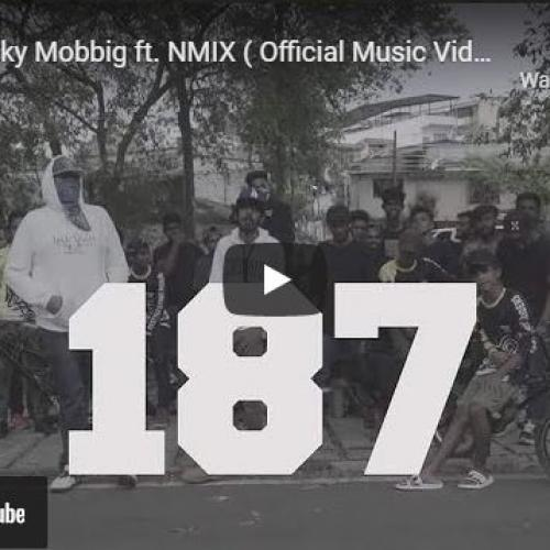 New Music : 187 – Freaky Mobbig ft NMIX ( Official Music Video)