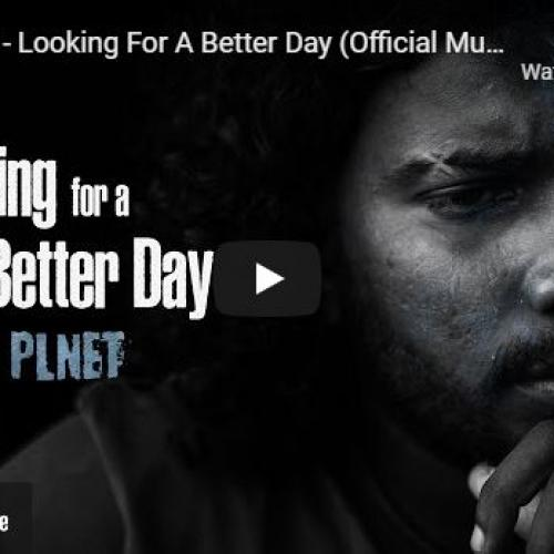 New Music : OM PLNET – Looking For A Better Day (Official Music Video)