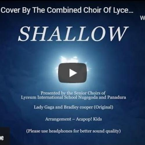 New Music : Shallow- A Cover By The Combined Choir Of Lyceum Nugegoda and Lyceum Panadura