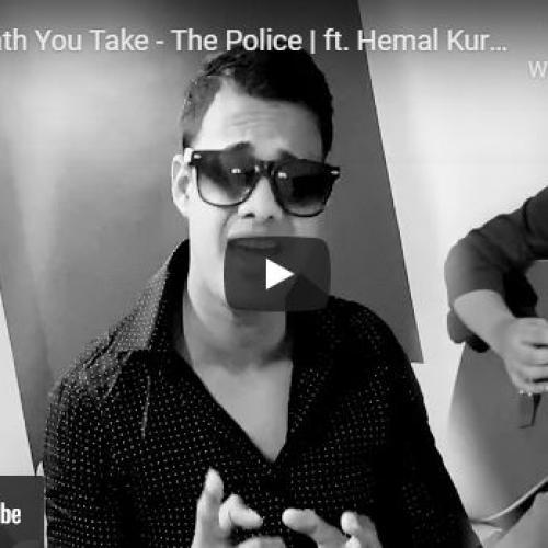 New Music : Every Breath You Take – Hemal Kuruvitaarachchi