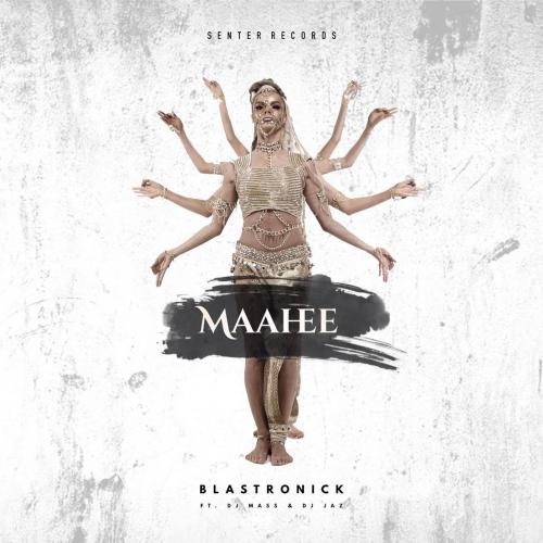New Music : Blastronick – Maahee Feat DJ Mass & DJ Jaz