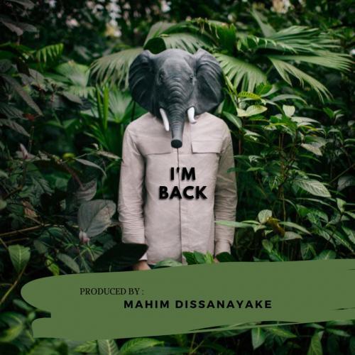 New Music : I'm Back – Mahim Dissanayake
