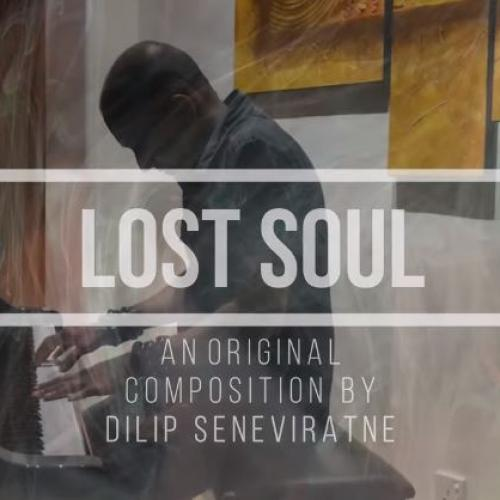 New Music : Lost Soul – Dilip Seneviratne | Piano Solo