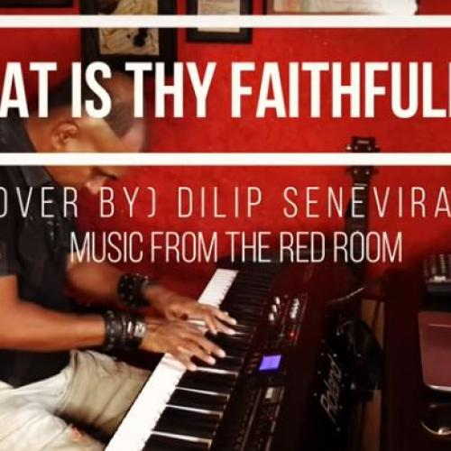 New Music : Great Is Thy Faithfulness – Cover By Dilip Seneviratne
