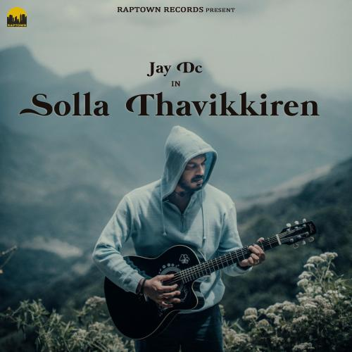 New Music : Jay DC – Solla Thavikkiren (Official Music Video) | Raptown Records