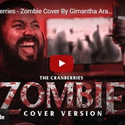 New Music : The Cranberries – Zombie Cover By Gimantha Arampath